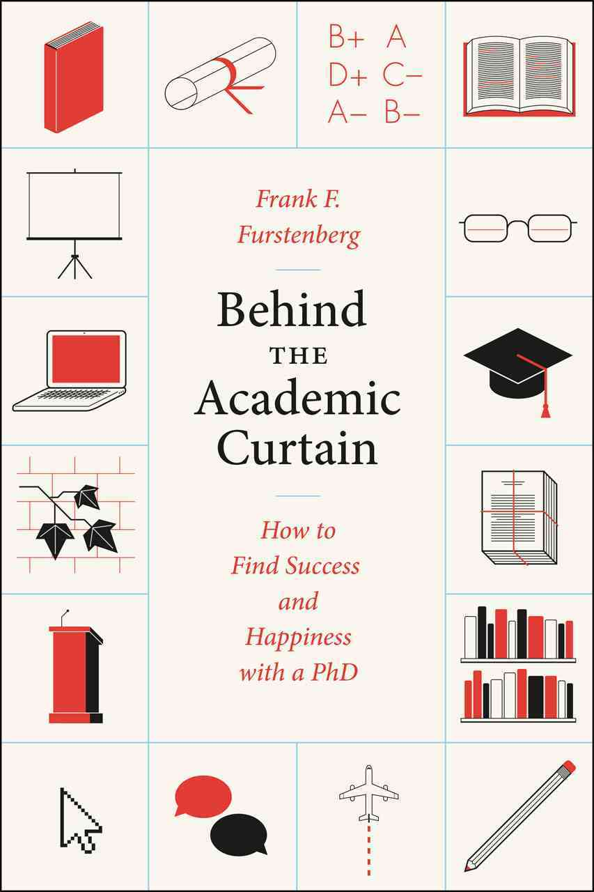 Behind the Academic Curtain By Furstenberg, Frank F.