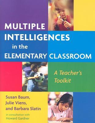 Multiple Intelligences in the Elementary Classroom By Baum, Susan/ Viens, Julie/ Slatin, Barbara/ Gardner, Howard (CON)