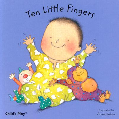 Ten Little Fingers By Kubler, Annie